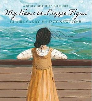 My Name is Lizzie Flynn: A story of the Rajah Quilt